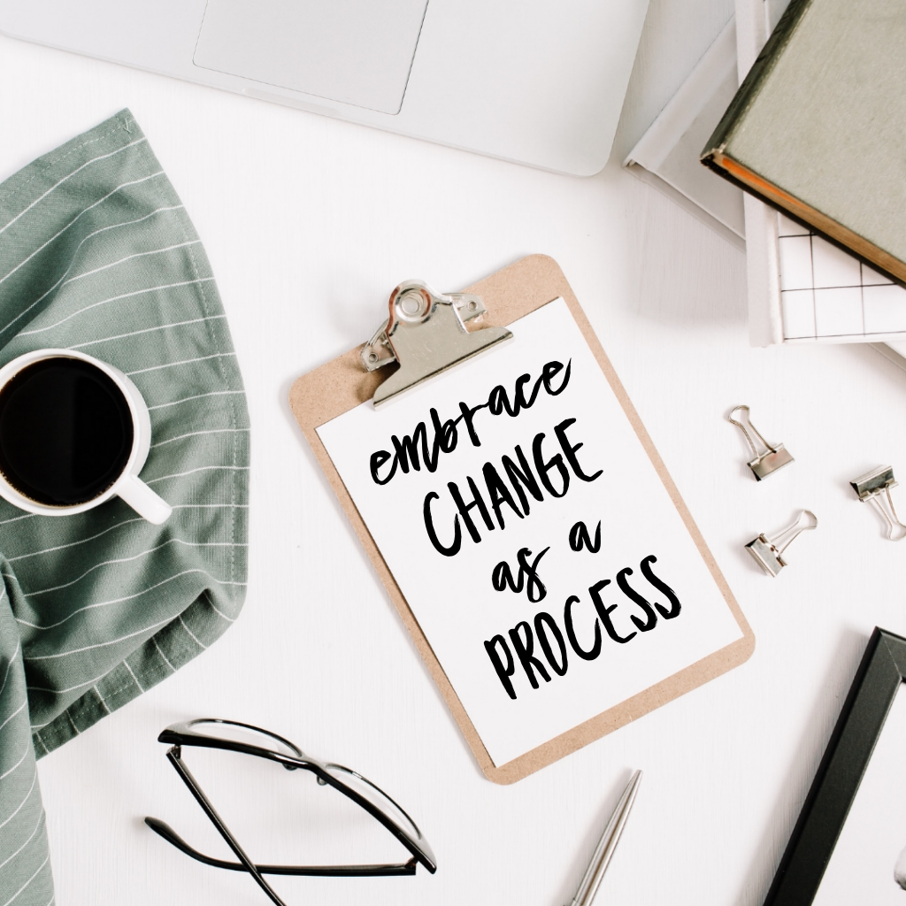 embrace change as a process